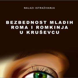 """Nalazi istraživanja """"Bezbednost mladih Roma i Romkinja u Kruševcu"""" (srpska i engleska verzija)"""